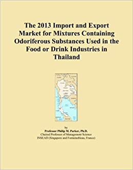 Book The 2013 Import and Export Market for Mixtures Containing Odoriferous Substances Used in the Food or Drink Industries in Thailand
