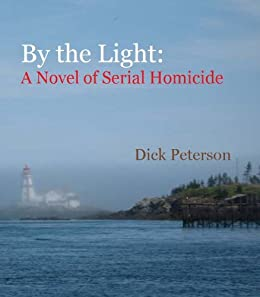 By the Light:  A Novel of Serial Homicide by [Peterson, Dick]