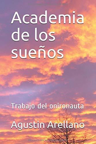 Academia de los sueños Trabajo del onironauta  [Arellano, Agustin] (Tapa Blanda)