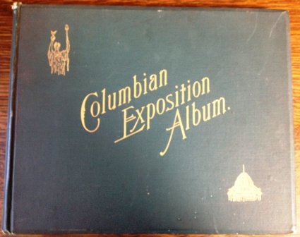 (The Columbian Exposition Album Containing Views of the Grounds, Main and State Buildings, Statuary, Architectural Details, Interiors, Midway Plaisance Scenes, and Other Intersting Objects Which Had a Place the World's Columbian Exposition, Chicago, 1893 )