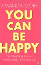 You Can Be Happy: The essential guide to a healthy body, mind & soul