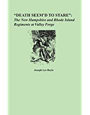 Death Seem'd to Stare: The New Hampshire and Rhode Island Regiments at Valley Forge