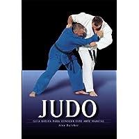 Judo: Guía básica para conocer este arte marcial (Artes marciales series)