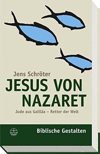 Jesus von Nazaret: Jude aus Galiläa Retter der Welt (Biblische Gestalten (BG), Band 15)
