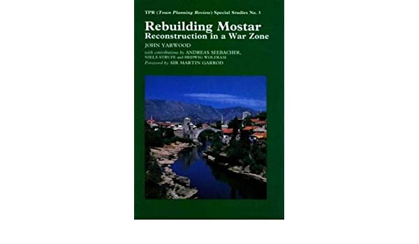 Rebuilding Mostar: Urban Reconstruction in a War Zone