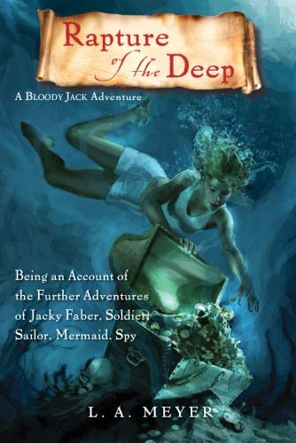 Rapture of the Deep: Being an Account of the Further Adventures of Jacky Faber, Soldier, Sailor, Mermaid, Spy (Bloody Jack Adventures) (Mermaids From The Pirates Of The Caribbean)