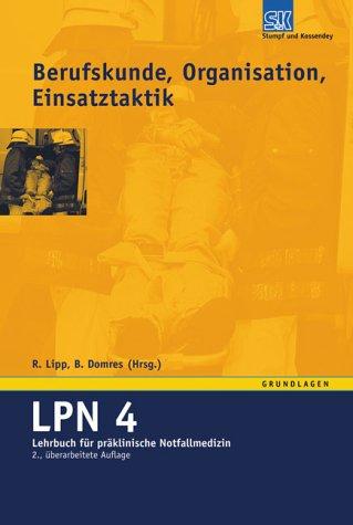 LPN - Lehrbuch für präklinische Notfallmedizin / 5 Bände: Lehrbuch für präklinische Notfallmedizin (LPN), 5 Bde., Bd.4, Berufskunde, Organisation und Einsatztaktik, Arbeitsplatz Rettungsdienst