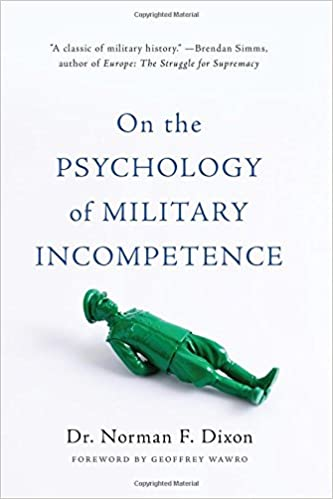 On The Psychology Of Military Incompetence Norman F Dixon 9780465097807 Amazon Books