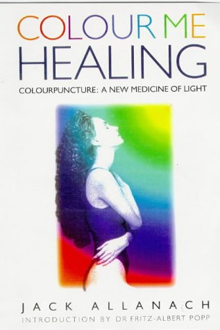 Colour Me Healing: Colourpuncture : A New Medicine of Light