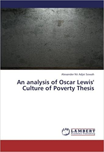 an analysis of oscar lewis culture of poverty thesis alexander  an analysis of oscar lewis culture of poverty thesis alexander nii adjei sowah 9783659312632 com books
