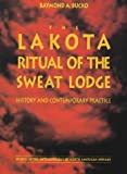 The Lakota Ritual of the Sweat Lodge, Raymond A. Bucko, 0803212720