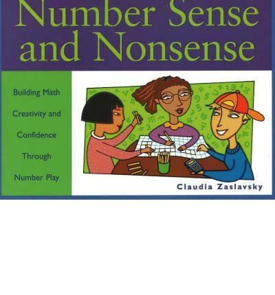 Download [Number Sense and Nonsense: Building Math Creativity and Confidence through Number Play] (By: Claudia Zaslavsky) [published: July, 2001] ebook
