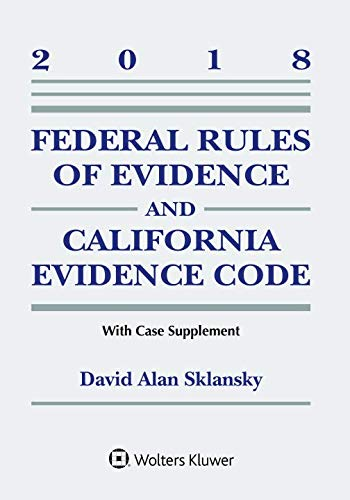 Case Supplement - Federal Rules of Evidence and California Evidence Code: 2018 Case Supplement (Supplements)