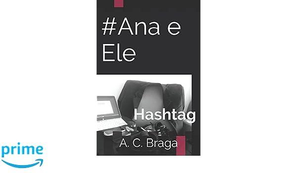 Amazon.com: #Ana e Ele: Hashtag (Portuguese Edition) (9781520317229): A. C. Braga: Books