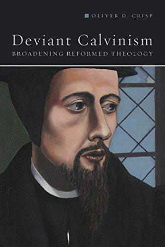 Deviant Calvinism: Broadening Reformed Theology by [Crisp, Oliver D.]