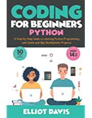 Coding for Beginners: Python: A Step-by-Step Guide to Learning Python Programing with Game and App Development Projects