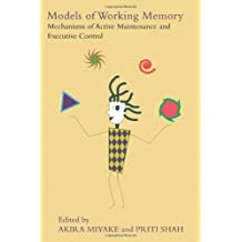 Models of Working Memory: Mechanisms of Active Maintenance and Executive Control