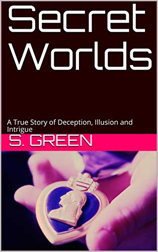 Book: Secret Worlds - A True Story of Deception, Illusion and Intrigue by S. Green