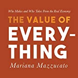 #3: The Value of Everything: Who Makes and Who Takes from the Real Economy