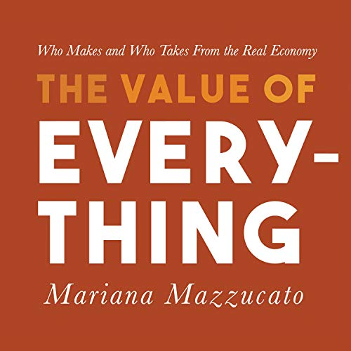 Pdf Politics The Value of Everything: Who Makes and Who Takes from the Real Economy