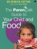 """The """"Parentalk"""" Guide to Your Child and Food"""