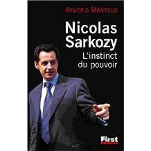 IRRSISTIBLE ASCENSION DE NICOLAS SARKOZY (L') : INSTINCT DU POUVOIR