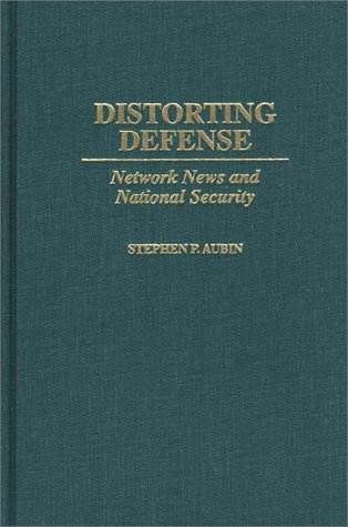 Distorting Defense: Network News And National Security