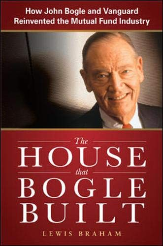 412QaUoVK8L - The House that Bogle Built: How John Bogle and Vanguard Reinvented the Mutual Fund Industry