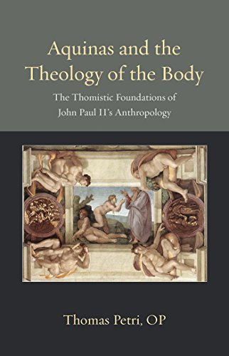 Aquinas and the Theology of the Body: The Thomistic Foundations of John Paul II's Anthropology (Thomistic Ressourcement Series)