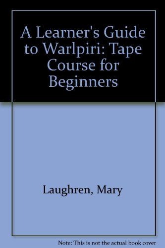 A Learner's Guide to Warlpiri: Tape Course for Beginners