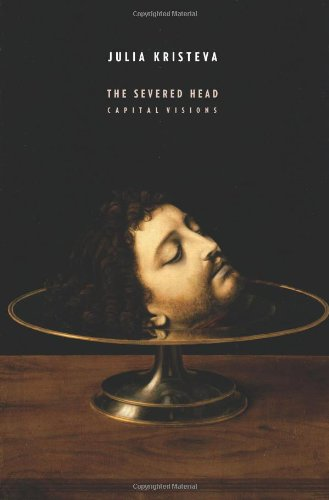 The Severed Head: Capital Visions (European Perspectives: A Series in Social Thought and Cultural Criticism)