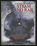 Illustrated Book of Steam and Rail: The History and Development of the Train and an Evocative Guide to the Worlds Great Train Journeys