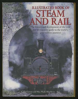 Steam and Rail: The History and Development of the Train and an Evocative Guide to the World's Great Train Journeys (Steam Rails)