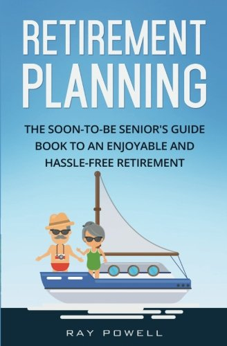 Retirement Planning: The Soon-to-be Senior's Guidebook to an Enjoyable and Hassle-Free Retirement (Freedom Lifestyle) (Volume 2)