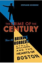 Crime of the Century: How the Brink's Robbers Stole Millions and the Hearts of Boston Hardcover
