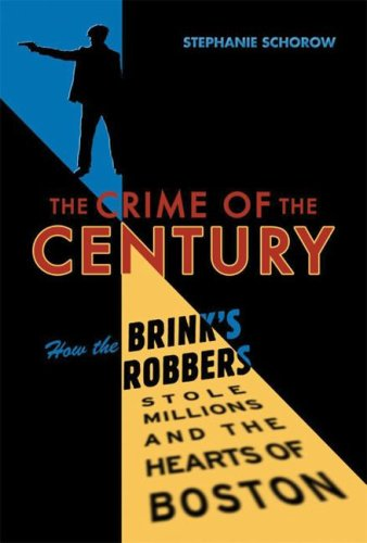 Crime of the Century: How the Brink's Robbers Stole Millions and the Hearts of - Braintree In Stores Ma