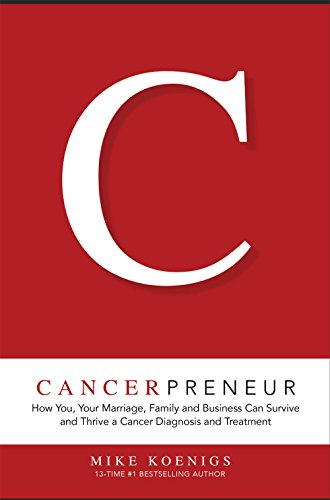 Cancerpreneur: How You, Your Marriage, Family and Business Can Survive and Thrive Through Cancer Diagnosis, Treatment and Recovery cover