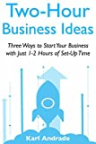 2-Hour Business Ideas: Three Ways to Start Your Business with Just 1-2 Hours of Set-Up Time