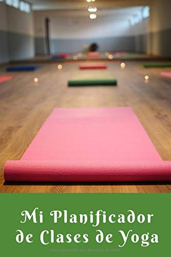 Mi Planificador de Clases de Yoga: Es un cuaderno para llevar un registro de las clases de Yoga que impartes o a las que asistes- Formato 15 x 23cm ... para los