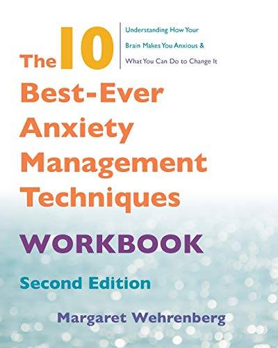 The 10 Best-Ever Anxiety Management Techniques Workbook (Second) (The 10 Best Ever Anxiety Management Techniques)