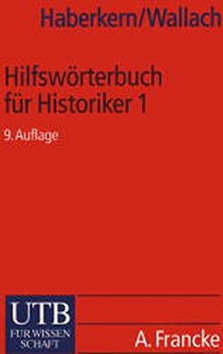 Hilfswörterbuch für Historiker, Mittelalter und Neuzeit / Teil 1 A-K