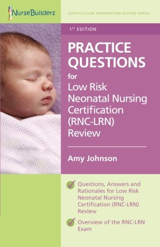 1st Edition Practice Questions for Low Risk Neonatal Nursing ...