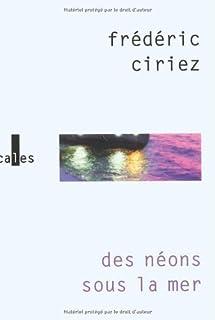 Des néons sous la mer, Ciriez, Frédéric