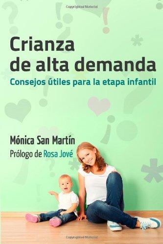 Crianza de Alta Demanda.: Consejos utiles para la etapa infantil (Spanish Edition) [Monica San Martin] (Tapa Blanda)