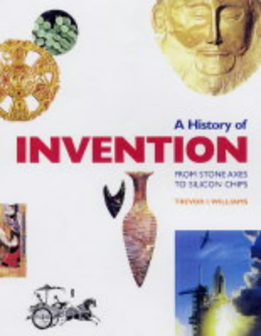 A History Of Invention Handbook: From Stone Axes to Silicon Chips