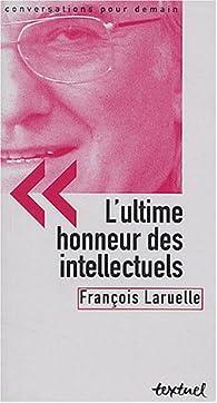 L'ultime honneur des intellectuels par  François Laruelle