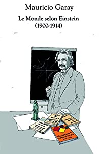 Le monde selon Einstein (1900-1914) par Mauricio Garay
