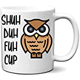 Shuh Duh Fuh Cup Owl Funny White 11 Ounce Coffee Mug | Amazing Mom, Mother, Dad, Father, Brother Sister, Co-Workers…