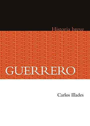 Guerrero. Historia breve (Historia breve / Brief History) por Carlos Illades