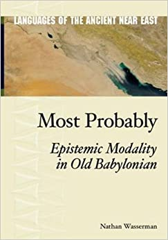 Most Probably: Epistemic Modality in Old Babylonian (Languages of the Ancient Near East)